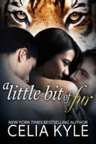 A Little Bit of Fur (BBW Paranormal Shapeshifter Romance) ebook by Celia Kyle