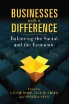 Businesses with a Difference - Balancing the Social and the Economic ebook by Laurie Mook, Jack Quarter, Sherida Ryan