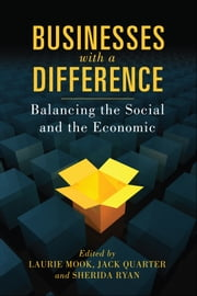 Businesses with a Difference - Balancing the Social and the Economic ebook by Laurie Mook,Jack Quarter,Sherida Ryan