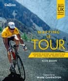 Mapping Le Tour: The unofficial history of all 100 Tour de France races ebook by Ellis Bacon, Cavendish