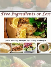 5 Ingredients or Less: Quick and Easy Recipes for a Busy Lifestyle ebook by ziad chatila