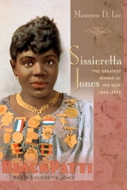 "Sissieretta Jones - ""The Greatest Singer of Her Race,"" 1868-1933 ebook by Maureen D. Lee"