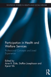 Participation in Health and Welfare Services - Professional Concepts and Lived Experience ebook by Kobo.Web.Store.Products.Fields.ContributorFieldViewModel