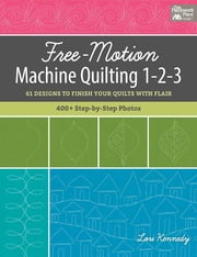 Free-Motion Machine Quilting 1-2-3 - 61 Designs to Finish Your Quilts with Flair ebook by Kobo.Web.Store.Products.Fields.ContributorFieldViewModel