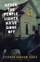 After the People Lights Have Gone Off ebook by Stephen Graham Jones