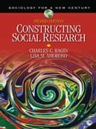 Constructing Social Research - The Unity and Diversity of Method ebook by Charles C. Ragin, Dr. Lisa M. Amoroso