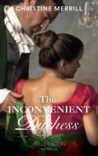 The Inconvenient Duchess (Mills & Boon Historical) ebook by Christine Merrill