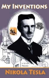 My Inventions - [Illustrated & Biography Added] ebook by Nikola Tesla