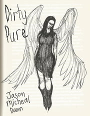 Dirty Pure ebook by Jason Micheal Dunn