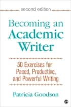 Becoming an Academic Writer - 50 Exercises for Paced, Productive, and Powerful Writing eBook by Patricia Goodson
