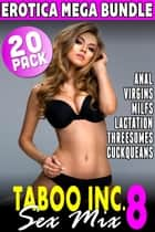 Taboo Inc. Sex Mix 8 : 20 Pack Erotica Mega Bundle (Rough Sex Erotica Virgin Erotica Threesome Erotica MILF Erotica Breeding Erotica Lactation Erotica Reverse Cuckold Erotica First Time Erotica) - Taboo Inc. Sex Mix, #8 ebook by Tori Westwood, Nicki Menage, Connie Cuckquean,...