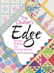 The Quilter's Edge: Borders, Bindings and Finishing Touches ebook by Zimmerman, Darlene