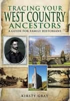 Tracing Your West Country Ancestors ebook by Kirsty  Gray