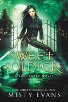 Sweet Soldier - Kali Sweet Series Book 3 ebook by
