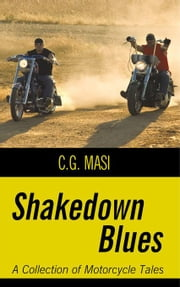 Shakedown Blues: A Collection of Motorcycle Tales ebook by Masi, C. G.