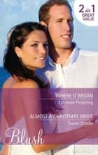 Where It Began/Almost A Christmas Bride 電子書 by Kathleen Pickering, Susan Crosby