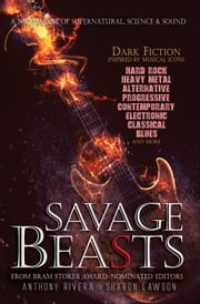 Savage Beasts - A Nightmare of Supernatural, Science and Sound ebook by Anthony Rivera,John F.D. Taff,Edward Morris