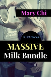 Massive Milk Bundle - Lactating Fetish ebook by Mary Chi
