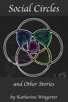 Social Circles and Other Stories ebook by Katherine Wingerter