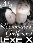 My Roommate's Girlfriend ebook by Lexie X