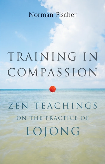 Training in Compassion - Zen Teachings on the Practice of Lojong ebook by Norman Fischer