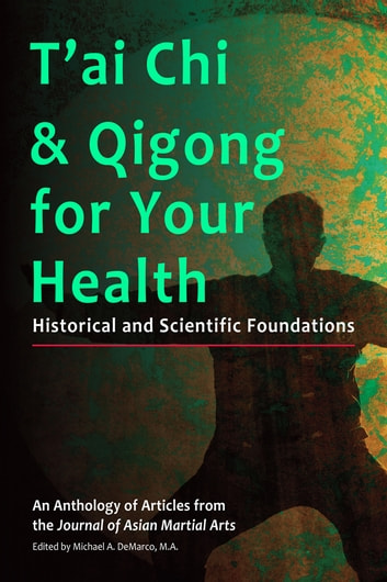 T'ai Chi & Qigong for Your Health - Historical and Scientific Foundations ebook by Michael DeMarco,Kenneth S. Cohen,C.J. Rhoads