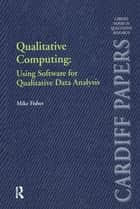 Qualitative Computing: Using Software for Qualitative Data Analysis ebook by Mike Fisher