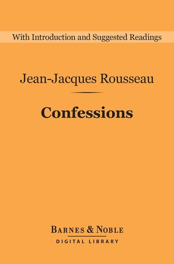 Confessions (Barnes & Noble Digital Library) ebook by Jean-Jacques Rousseau