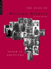 The Atlas of African Affairs ebook by Ieuan L.l. Griffiths