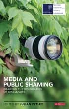 Media and Public Shaming - Drawing the Boundaries of Disclosure ebook by Julian Petley
