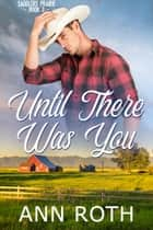 Until There Was You - Love, Cowboys, and Family Life in a Small Western Town ebook by Ann Roth