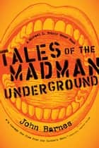 Tales of the Madman Underground ebook by John Barnes