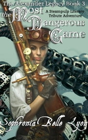 The Most Dangerous Game - The Alexander Legacy, #3 ebook by Sophronia Belle Lyon