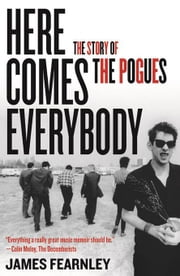 Here Comes Everybody: The Story of the Pogues ebook by Fearnley, James