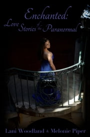 Enchanted: Love Stories of the Paranormal. ebook by Lani Woodland,Melonie Piper,Evan Joseph