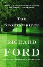 The Sportswriter - Bascombe Trilogy (1) ebook by Richard Ford