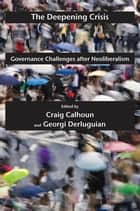 The Deepening Crisis - Governance Challenges after Neoliberalism ebook by Craig Calhoun, Georgi Derluguian