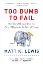 Too Dumb to Fail ebook by Matt K. Lewis