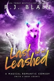 Last but not Leashed - A Magical Romantic Comedy (with a body count) ebook by RJ Blain