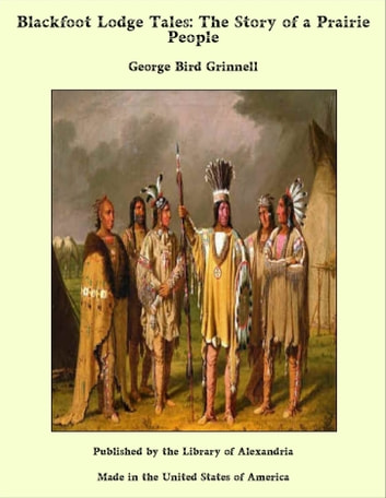 Blackfoot Lodge Tales ebook by George Bird Grinnell
