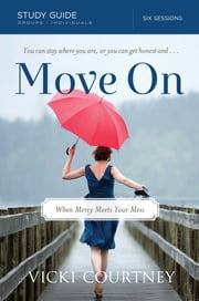 Move On Study Guide - When Mercy Meets Your Mess ebook by Vicki Courtney