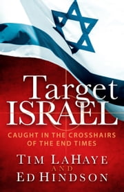 Target Israel - Caught in the Crosshairs of the End Times ebook by Tim LaHaye,Ed Hindson
