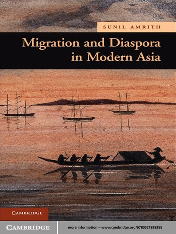 Migration and Diaspora in Modern Asia ebook by Sunil S. Amrith