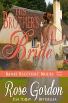 His Brother's Bride ebook by Rose Gordon