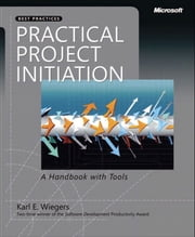 Practical Project Initiation - A Handbook with Tools ebook by Karl Wiegers