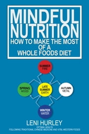 Mindful Nutrition, How to Make the Most of a Whole Foods Diet ebook by Leni Hurley
