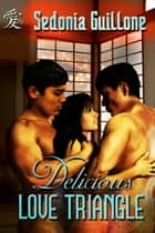 Delicious Love Triangle ebook by Sedonia Guillone