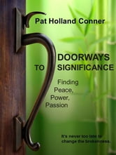 Doorways to Significance: Finding Peace, Power, Passion ebook by Pat Holland Conner