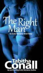 The Right Man - An Erotic Romance Short Story ebook by Tabitha Conall