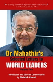 Dr Mahathir's Selected Letters to World Leaders-Volume 2 - with Introduction and Commentaries by Abdullah Ahmad ebook by Dr Mahathir Mohamad